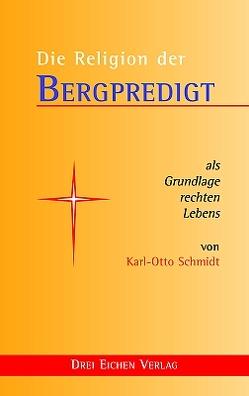 Die Religion der Bergpredigt von Schmidt,  K.O.