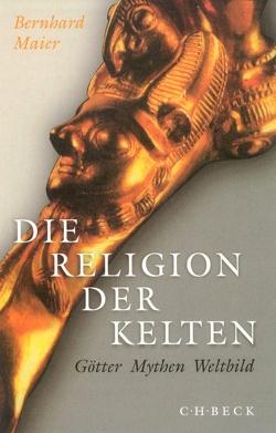 Die Religion der Kelten von Maier,  Bernhard