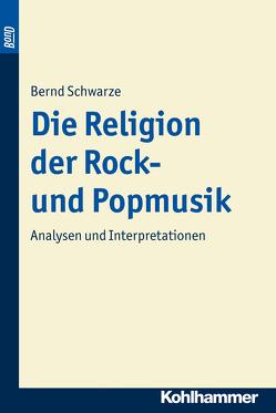 Die Religion der Rock- und Popmusik. BonD von Schwarze,  Bernd