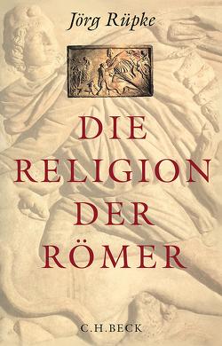 Die Religion der Römer von Rüpke,  Jörg