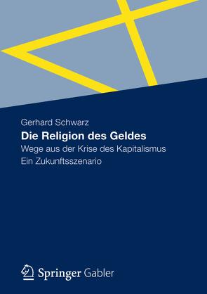 Die Religion des Geldes von Schwarz,  Gerhard