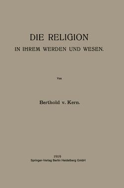 Die Religion in Ihrem Werden und Wesen von von Kern,  Berthold