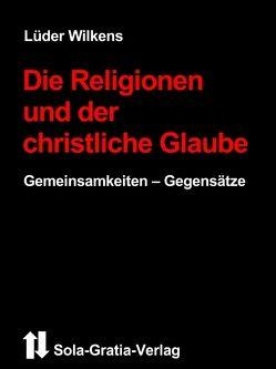 Die Religionen und der christliche Glaube von Wilkens,  Lüder