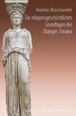 Die religionsgeschichtlichen Grundlagen des Dialoges Timaios von Brüschweiler,  Andreas