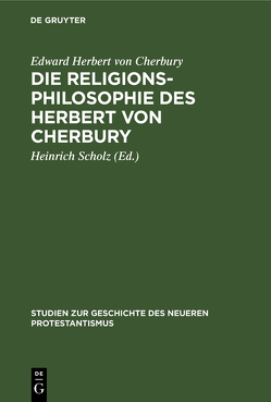 Die Religionsphilosophie des Herbert von Cherbury von Herbert of Cherbury,  Edward Herbert, Scholz,  Heinrich
