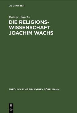 Die Religionswissenschaft Joachim Wachs von Flasche,  Rainer