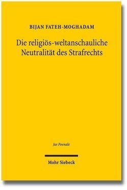 Die religiös-weltanschauliche Neutralität des Strafrechts von Fateh-Moghadam,  Bijan