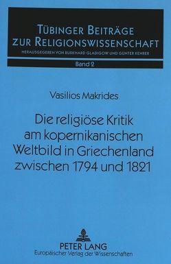 Die religiöse Kritik am kopernikanischen Weltbild in Griechenland zwischen 1794 und 1821 von Makrides,  Vasilios N.