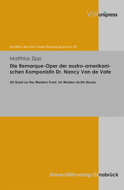 Die Remarque-Oper der austro-amerikanischen Komponistin Dr. Nancy Van de Vate von Zipp,  Matthias