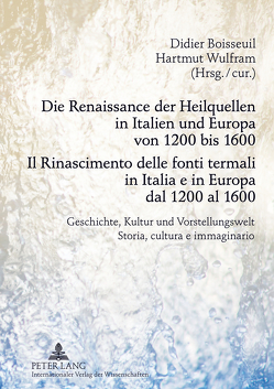 Die Renaissance der Heilquellen in Italien und Europa von 1200 bis 1600- Il Rinascimento delle fonti termali in Italia e in Europa dal 1200 al 1600 von Boisseuil,  Didier, Wulfram,  Hartmut