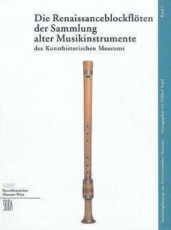 Die Renaissanceblockflöten der Sammlung alter Musikinstrumente des Kunsthistorischen Museums von Darmstädter,  Beatrix, Seipel,  Wilfried
