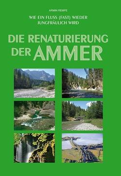 Die Renaturierung der Ammer von Rempe,  Armin