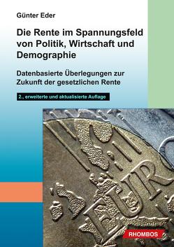 Die Rente im Spannungsfeld von Politik, Wirtschaft und Demographie von Eder,  Günter