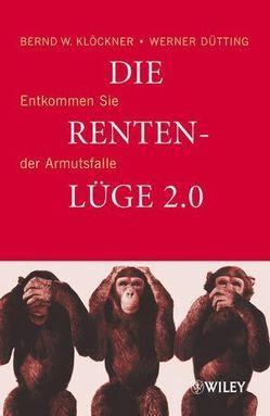 Die Rentenlüge 2.0 von Dütting,  Werner, Klöckner,  Bernd W