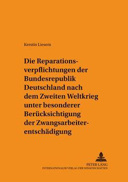 Die Reparationsverpflichtungen der Bundesrepublik Deutschland nach dem Zweiten Weltkrieg unter besonderer Berücksichtigung der Zwangsarbeiterentschädigung von Liesem,  Kerstin