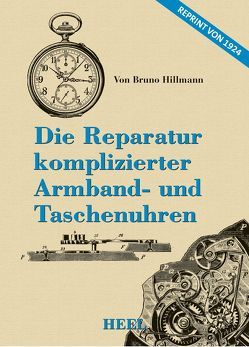 Die Reparatur komplizierter Armband- und Taschenuhren von Hillmann,  Bruno