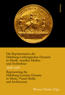 Die Repräsentation der Habsburg-Lothringischen Dynastie in Musik, visuellen Medien und Architektur / Representing the Habsburg-Lorraine Dynasty in Music, Visual Media and Architecture. 1618–1918 von Baotic-Rustanbegovic,  Andrea, Feo,  Adriana De, Florek,  Olivia Gruber, Goudie,  Allison, Hagen,  Timo, Hilscher,  Elisabeth, Hochradner,  Thomas, Ivanovic,  Nataša, Karner,  Herbert, Konecny,  Peter, Krummholz,  Martin, Kurdiovsky,  Richard, Lindmayr-Brandl,  Andrea, Mader-Kratky,  Anna, Pelc,  Milan, Perutková,  Jana, Polleroß,  Friedrich, Rausch,  Alexander, Repanic-Braun,  Mirjana, Rüdiger,  Julia, Schmidl,  Stefan, Šegvic,  Filip Šimetin, Seitschek,  Franz-Stefan, Steblin,  Rita, Telesko,  Werner, Veselá,  Irene, Yonan,  Michael