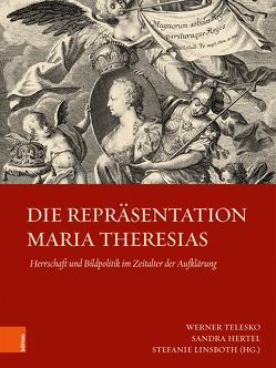 Die Repräsentation Maria Theresias von Hertel,  Sandra, Linsboth,  Stefanie, Telesko,  Werner