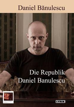 Die Republik Daniel Bănulescu von Banulescu,  Daniel, Wichner,  Ernest