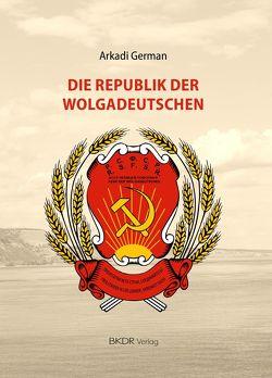 Die Republik der Wolgadeutschen von German,  Arkadi