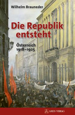 Die Republik entsteht von Brauneder,  Wilhelm