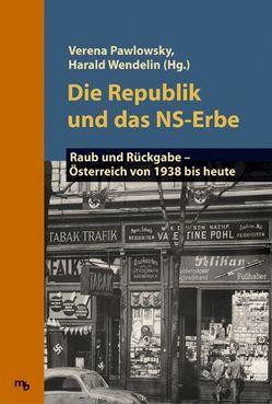 Die Republik und das NS-Erbe von Pawlowsky,  Verena, Wendelin,  Harald