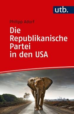 Die Republikanische Partei in den USA von Adorf,  Philipp