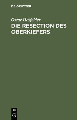 Die Resection des Oberkiefers von Heyfelder,  Oscar