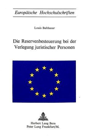 Die Reservenbesteuerung bei der Verlegung juristischer Personen von Balthasar, Louis