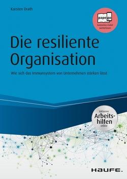 Die resiliente Organisation – inkl. Arbeitshilfen online von Drath,  Karsten