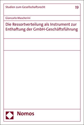 Die Ressortverteilung als Instrument zur Enthaftung der GmbH-Geschäftsführung von Mascherini,  Giancarlo