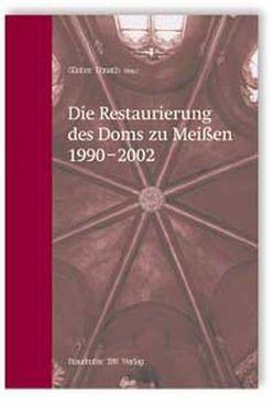 Die Restaurierung des Doms zu Meißen 1990-2002. von Donath,  Günter