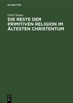 Die Reste der primitiven Religion im ältesten Christentum von Clemen,  Carl