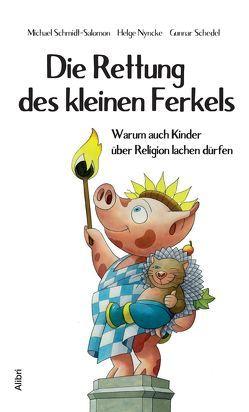 Die Rettung des kleinen Ferkels von Nyncke,  Helge, Schedel,  Gunnar, Schmidt-Salomon,  Michael