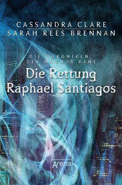 Die Rettung Raphael Santiagos von Brennan,  Sarah Rees, Clare,  Cassandra, Köbele,  Ulrike