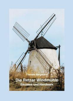 Die Retzer Windmühle – Bauwerk und Handwerk von Bergmann,  Therese