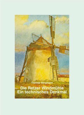 Die Retzer Windmühle – Ein technisches Denkmal von Bergmann,  Therese
