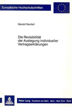 Die Revisibilität der Auslegung individueller Vertragserklärungen von Neufert,  Gerald