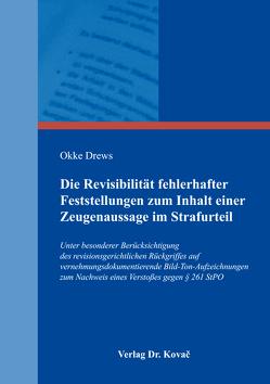Die Revisibilität fehlerhafter Feststellungen zum Inhalt einer Zeugenaussage im Strafurteil von Drews,  Okke