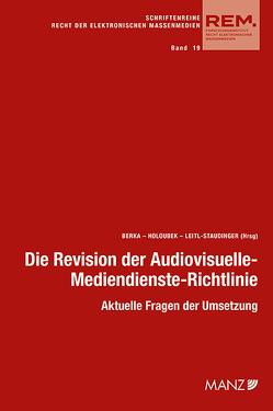 Die Revision der Audiovisuelle- Mediendienste-Richtlinie von Berka,  Walter, Holoubek,  Michael, Leitl-Staudinger,  Barbara