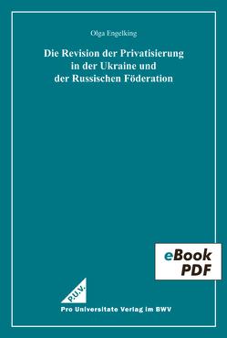 Die Revision der Privatisierung in der Ukraine und der Russischen Föderation von Engelking,  Olga