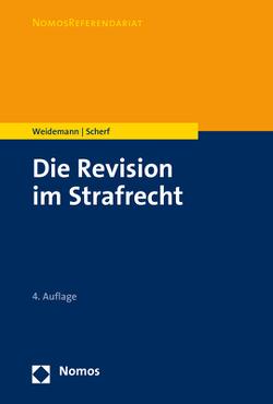 Die Revision im Strafrecht von Scherf,  Fabian, Weidemann,  Matthias
