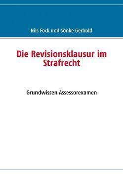 Die Revisionsklausur im Strafrecht von Fock,  Nils, Gerhold,  Sönke