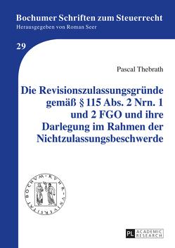 Die Revisionszulassungsgründe gemäß § 115 Abs. 2 Nrn. 1 und 2 FGO und ihre Darlegung im Rahmen der Nichtzulassungsbeschwerde von Thebrath,  Pascal