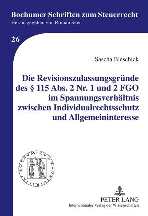 Die Revisionszulassungsgründe des § 115 Abs. 2 Nr. 1 und 2 FGO im Spannungsverhältnis zwischen Individualrechtsschutz und Allgemeininteresse von Bleschick,  Sascha