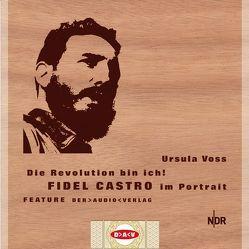 Die Revolution bin ich! Fidel Castro im Portrait von Bliese,  Joachim, Koslowski,  Nikolai von, Voss,  Ursula, Wölbern,  Werner