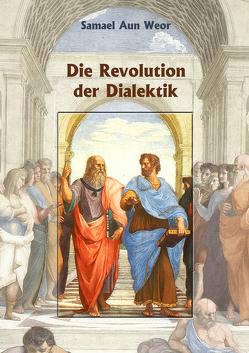 Die Revolution der Dialektik von Aun Weor,  Samael, Syring,  Osmar Henry