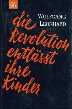 Die Revolution entlässt ihre Kinder von Leonhard,  Wolfgang