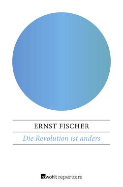 Die Revolution ist anders von Fischer,  Ernst