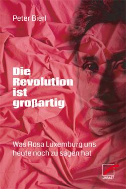 Die Revolution ist großartig von Bierl,  Peter